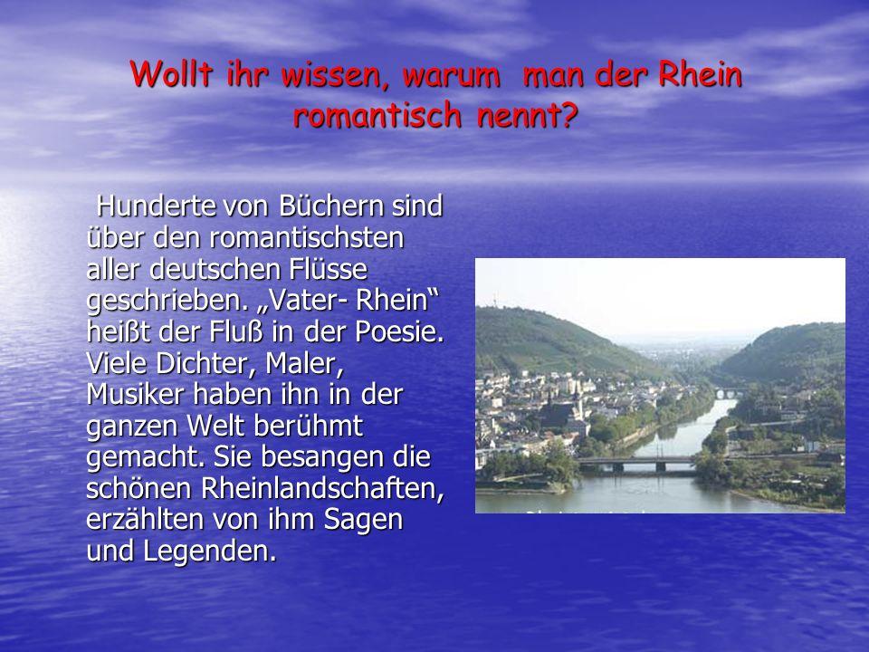 Wollt ihr wissen, warum man der Rhein romantisch nennt? Hunderte von Büchern sind über den romantischsten aller deutschen Flüsse geschrieben. Vater- R