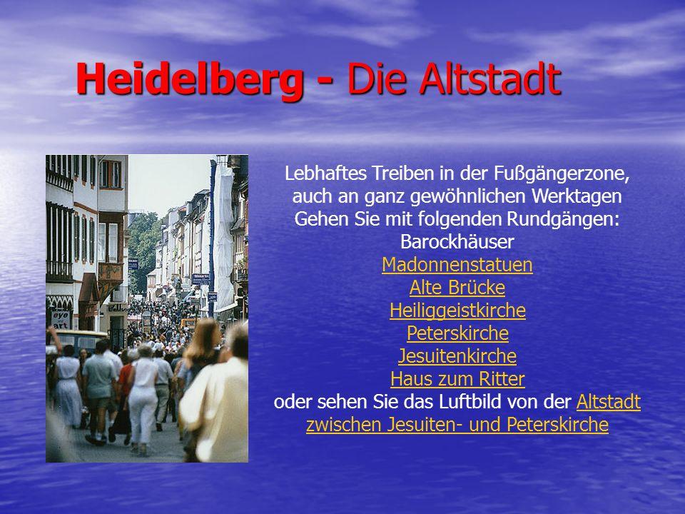 Heidelberg - Die Altstadt Lebhaftes Treiben in der Fußgängerzone, auch an ganz gewöhnlichen Werktagen Gehen Sie mit folgenden Rundgängen: Barockhäuser
