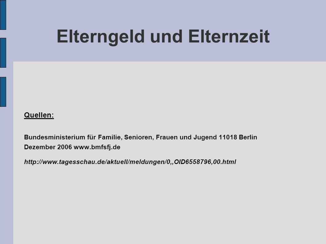 Elterngeld und Elternzeit Quellen: Bundesministerium für Familie, Senioren, Frauen und Jugend 11018 Berlin Dezember 2006 www.bmfsfj.de http://www.tagesschau.de/aktuell/meldungen/0,,OID6558796,00.html