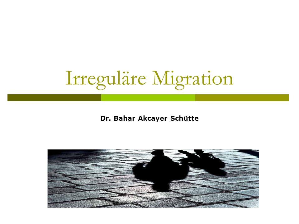 Irreguläre Migration Dr. Bahar Akcayer Schütte