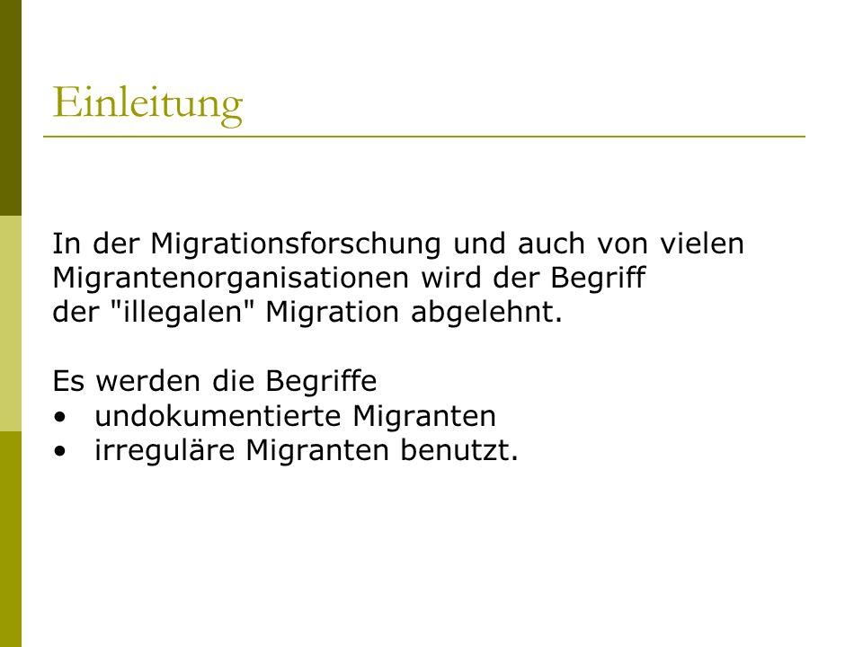 Einleitung Undokumentierte Migranten sind Migranten, die außerhalb der Normen und Prozeduren stehen, die die Staaten etabliert haben, um die Bewegungen in, durch und aus dem Land von Migranten zu handhaben.