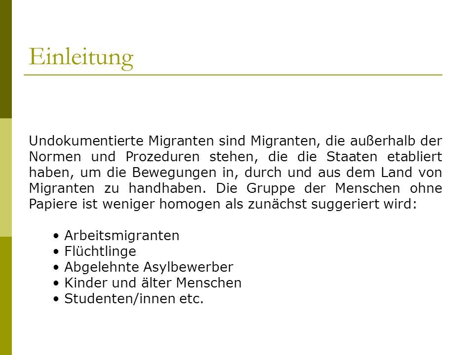 Einleitung Undokumentierte Migranten sind Migranten, die außerhalb der Normen und Prozeduren stehen, die die Staaten etabliert haben, um die Bewegunge