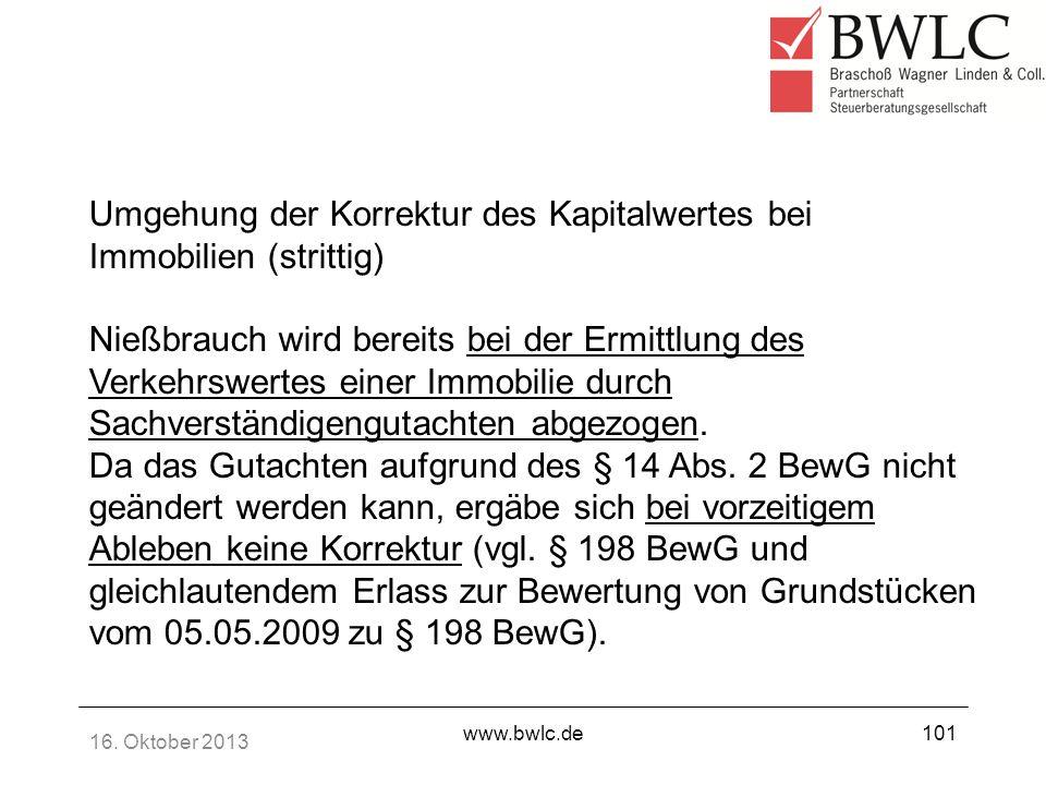16. Oktober 2013 www.bwlc.de101 Umgehung der Korrektur des Kapitalwertes bei Immobilien (strittig) Nießbrauch wird bereits bei der Ermittlung des Verk