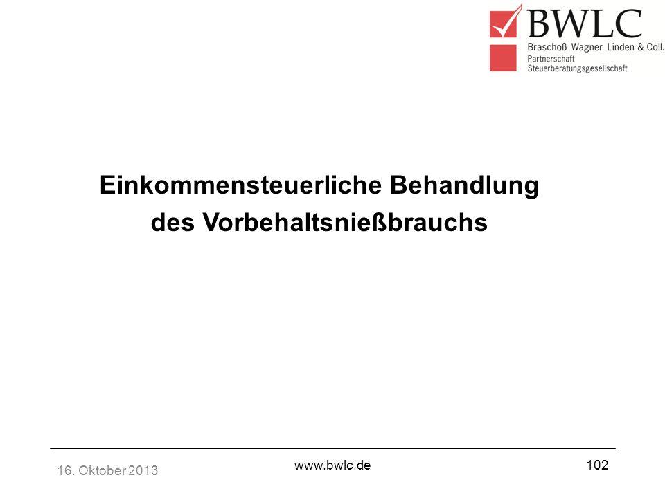 16. Oktober 2013 www.bwlc.de102 Einkommensteuerliche Behandlung des Vorbehaltsnießbrauchs