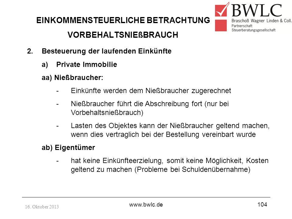 16. Oktober 2013 www.bwlc.de104 EINKOMMENSTEUERLICHE BETRACHTUNG VORBEHALTSNIEßBRAUCH 2.Besteuerung der laufenden Einkünfte a)Private Immobilie aa) Ni