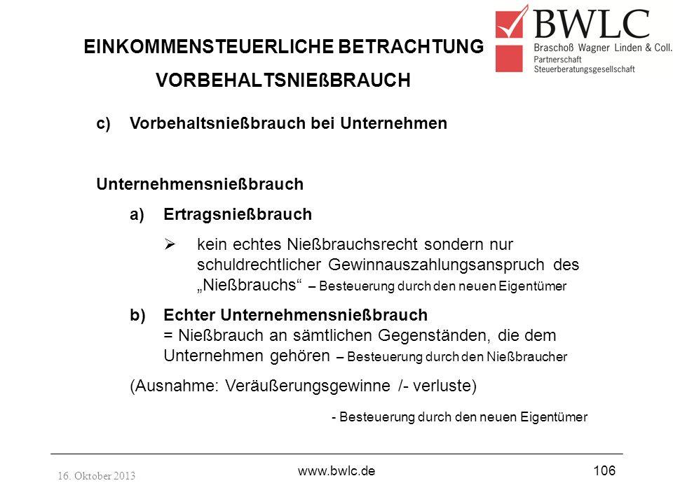 16. Oktober 2013 www.bwlc.de106 EINKOMMENSTEUERLICHE BETRACHTUNG VORBEHALTSNIEßBRAUCH c)Vorbehaltsnießbrauch bei Unternehmen Unternehmensnießbrauch a)