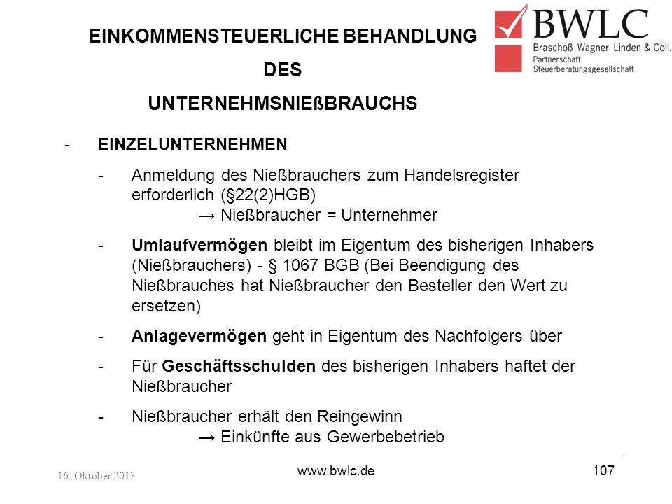 16. Oktober 2013 www.bwlc.de107 EINKOMMENSTEUERLICHE BEHANDLUNG DES UNTERNEHMSNIEßBRAUCHS -EINZELUNTERNEHMEN -Anmeldung des Nießbrauchers zum Handelsr