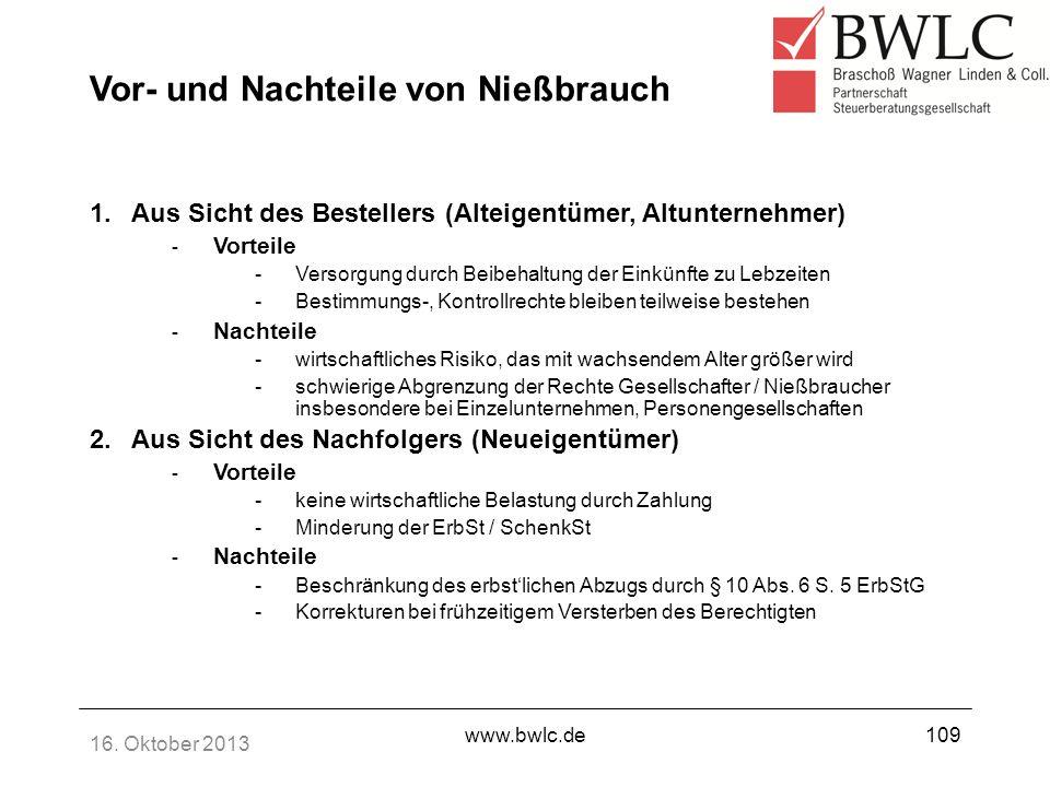 16. Oktober 2013 www.bwlc.de109 Vor- und Nachteile von Nießbrauch 1.Aus Sicht des Bestellers (Alteigentümer, Altunternehmer) - Vorteile -Versorgung du