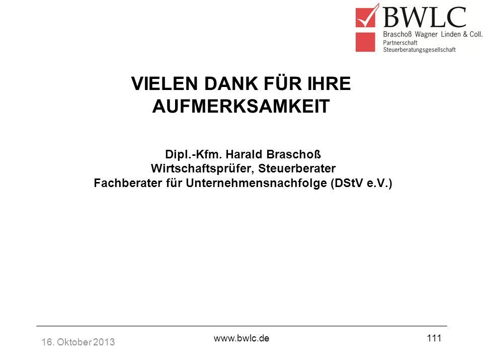 16. Oktober 2013 www.bwlc.de111 VIELEN DANK FÜR IHRE AUFMERKSAMKEIT Dipl.-Kfm. Harald Braschoß Wirtschaftsprüfer, Steuerberater Fachberater für Untern