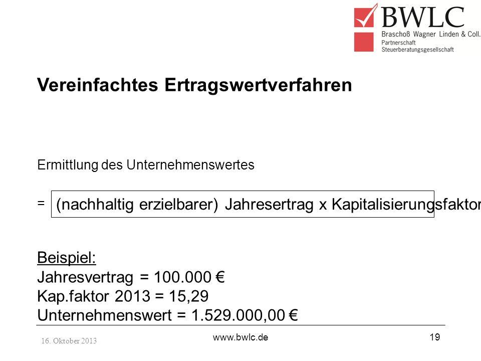 16. Oktober 2013 www.bwlc.de19 Ermittlung des Unternehmenswertes = Vereinfachtes Ertragswertverfahren (nachhaltig erzielbarer) Jahresertrag x Kapitali