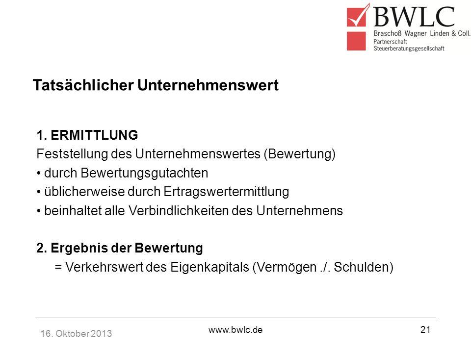 16. Oktober 2013 www.bwlc.de21 Tatsächlicher Unternehmenswert 1. ERMITTLUNG Feststellung des Unternehmenswertes (Bewertung) durch Bewertungsgutachten