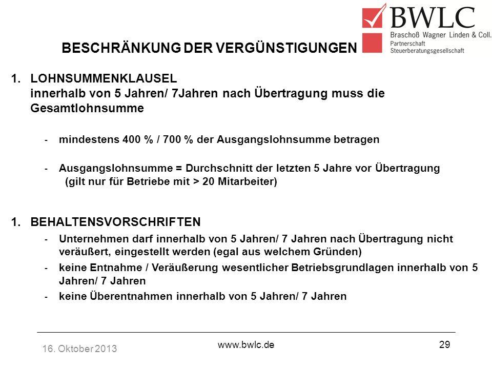 16. Oktober 2013 www.bwlc.de29 BESCHRÄNKUNG DER VERGÜNSTIGUNGEN 1.LOHNSUMMENKLAUSEL innerhalb von 5 Jahren/ 7Jahren nach Übertragung muss die Gesamtlo