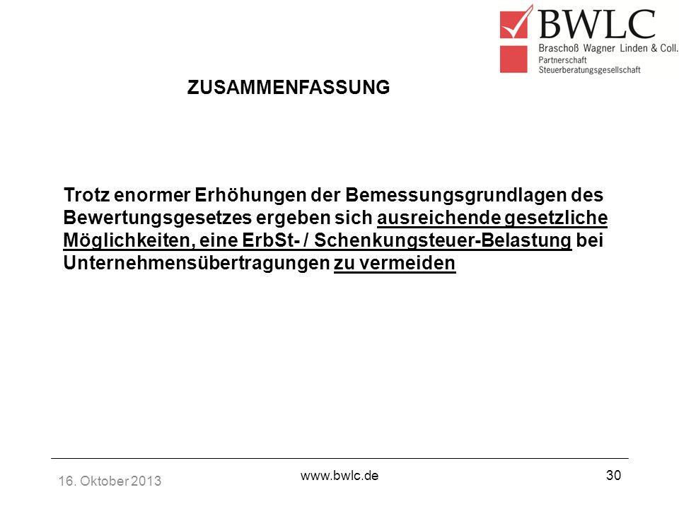 16. Oktober 2013 www.bwlc.de30 ZUSAMMENFASSUNG Trotz enormer Erhöhungen der Bemessungsgrundlagen des Bewertungsgesetzes ergeben sich ausreichende gese