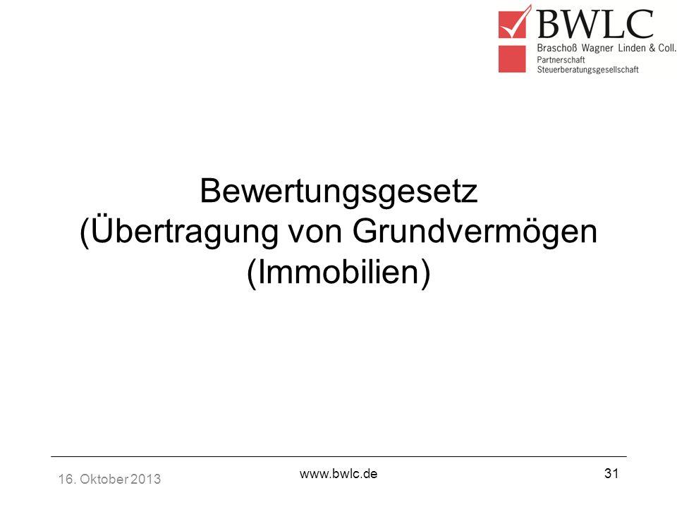 16. Oktober 2013 www.bwlc.de31 Bewertungsgesetz (Übertragung von Grundvermögen (Immobilien)