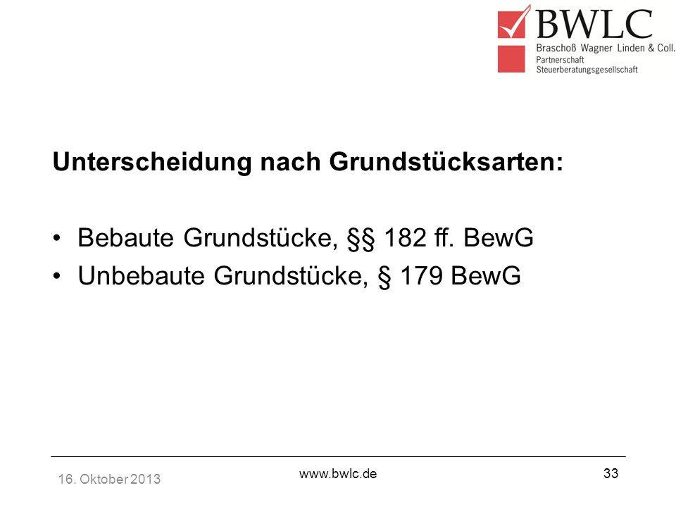 16. Oktober 2013 www.bwlc.de33 Unterscheidung nach Grundstücksarten: Bebaute Grundstücke, §§ 182 ff. BewG Unbebaute Grundstücke, § 179 BewG