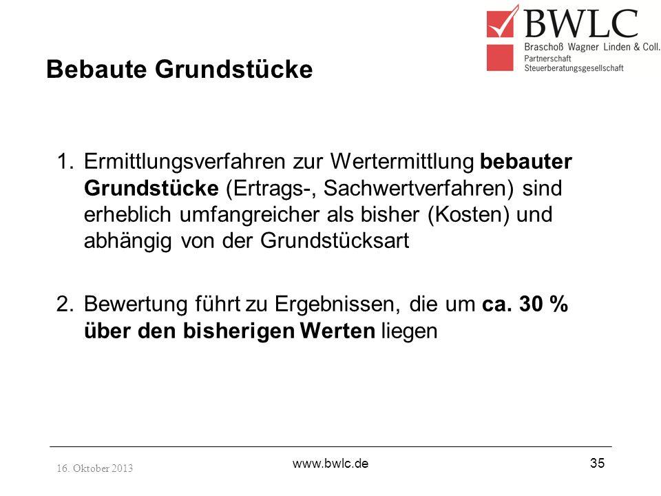 16. Oktober 2013 www.bwlc.de35 1.Ermittlungsverfahren zur Wertermittlung bebauter Grundstücke (Ertrags-, Sachwertverfahren) sind erheblich umfangreich