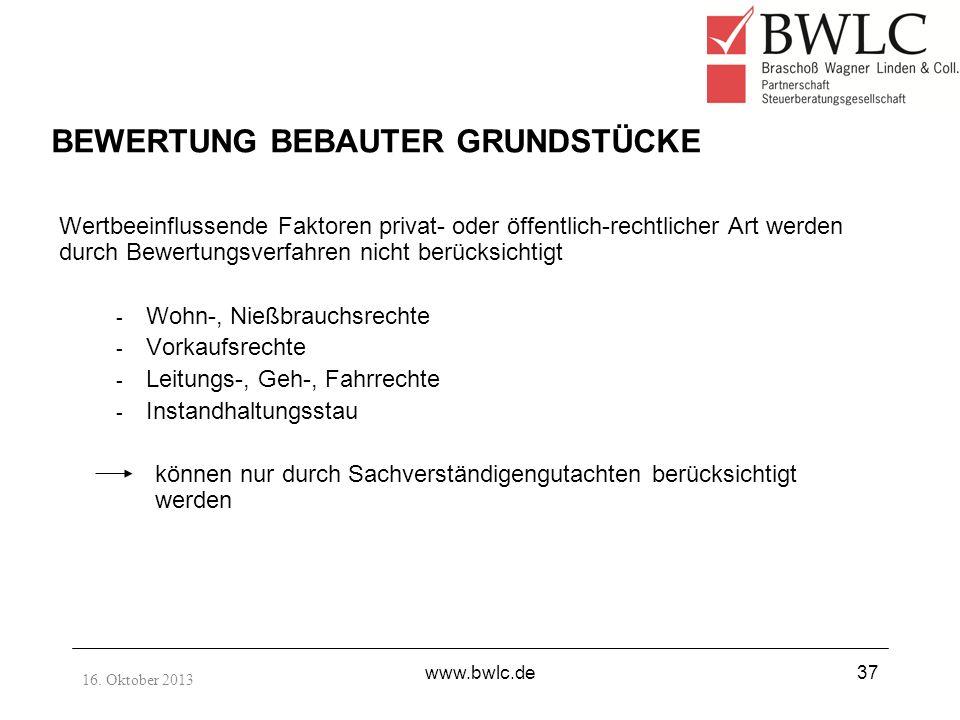 16. Oktober 2013 www.bwlc.de37 Wertbeeinflussende Faktoren privat- oder öffentlich-rechtlicher Art werden durch Bewertungsverfahren nicht berücksichti