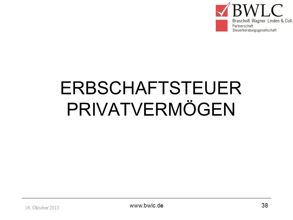 ERBSCHAFTSTEUER PRIVATVERMÖGEN 16. Oktober 2013 www.bwlc.de38