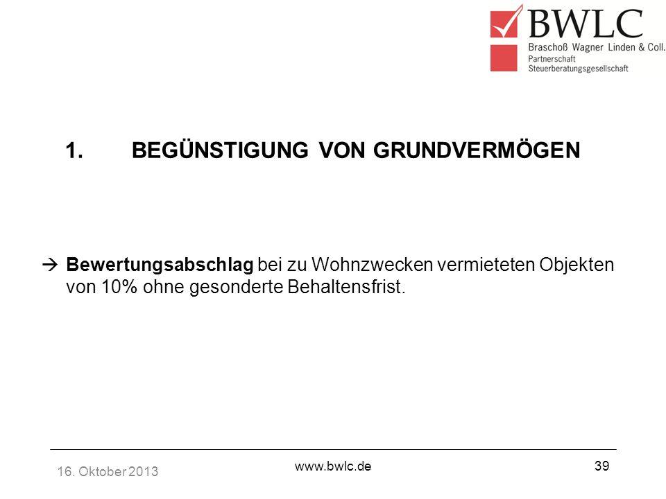 16. Oktober 2013 www.bwlc.de39 Bewertungsabschlag bei zu Wohnzwecken vermieteten Objekten von 10% ohne gesonderte Behaltensfrist. 1.BEGÜNSTIGUNG VON G