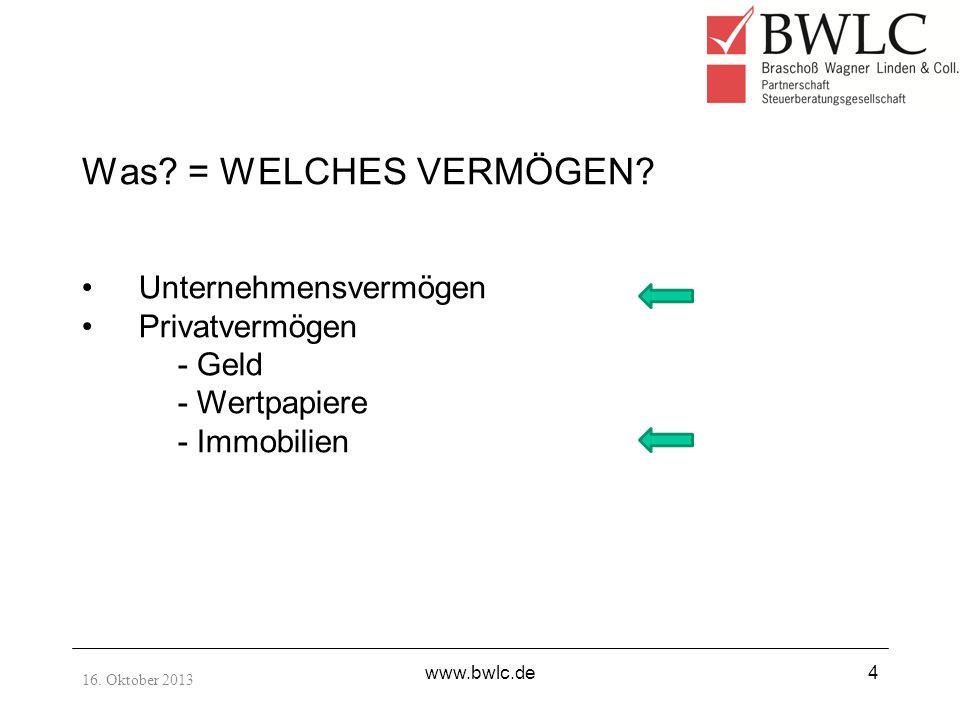 16. Oktober 2013 www.bwlc.de4 Was? = WELCHES VERMÖGEN? Unternehmensvermögen Privatvermögen - Geld - Wertpapiere - Immobilien