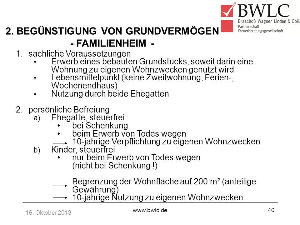 16. Oktober 2013 www.bwlc.de40 2. BEGÜNSTIGUNG VON GRUNDVERMÖGEN - FAMILIENHEIM - 1.sachliche Voraussetzungen Erwerb eines bebauten Grundstücks, sowei