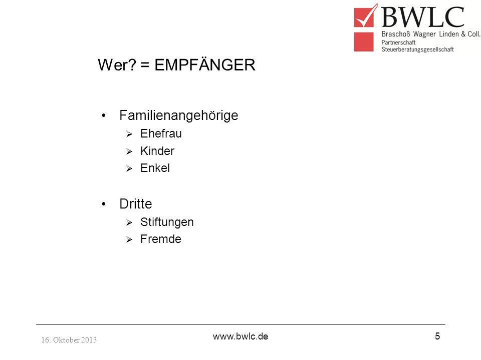 16. Oktober 2013 www.bwlc.de5 Wer? = EMPFÄNGER Familienangehörige Ehefrau Kinder Enkel Dritte Stiftungen Fremde