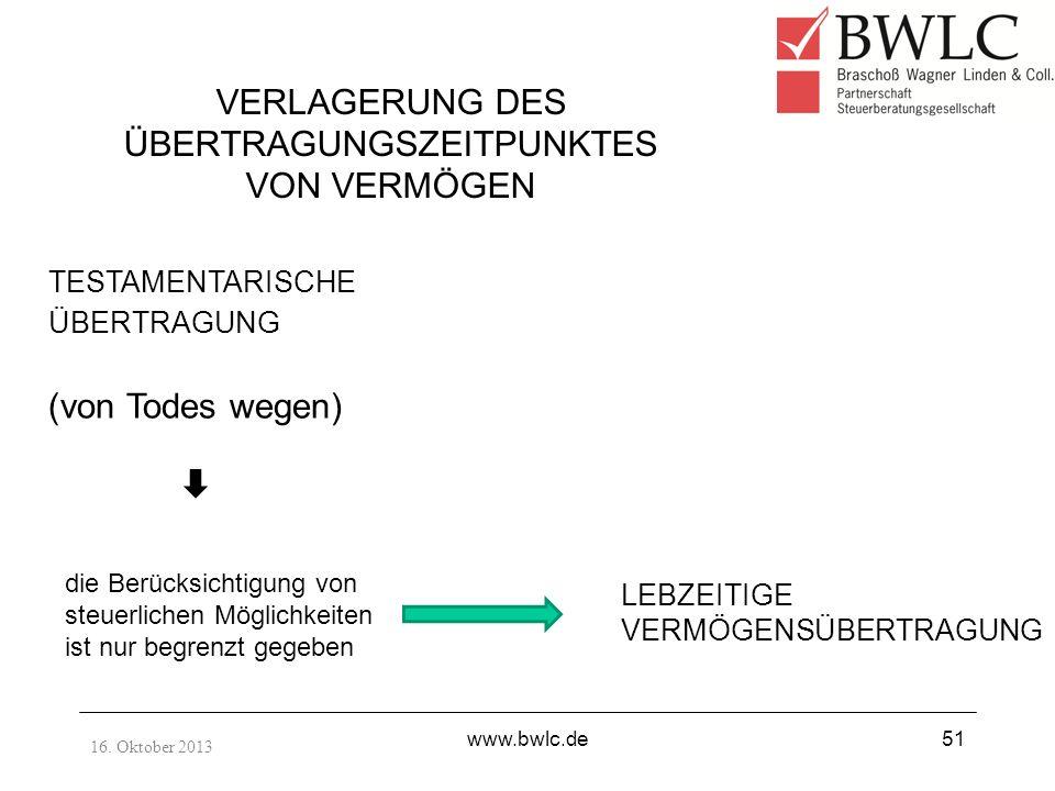 16. Oktober 2013 www.bwlc.de51 VERLAGERUNG DES ÜBERTRAGUNGSZEITPUNKTES VON VERMÖGEN TESTAMENTARISCHE ÜBERTRAGUNG (von Todes wegen) LEBZEITIGE VERMÖGEN
