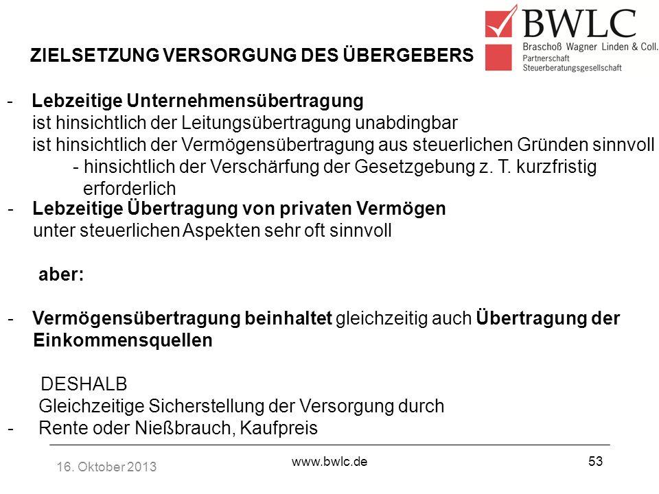 16. Oktober 2013 www.bwlc.de53 ZIELSETZUNG VERSORGUNG DES ÜBERGEBERS -Lebzeitige Unternehmensübertragung ist hinsichtlich der Leitungsübertragung unab