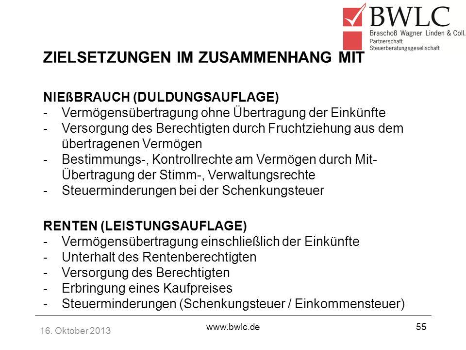 16. Oktober 2013 www.bwlc.de55 ZIELSETZUNGEN IM ZUSAMMENHANG MIT NIEßBRAUCH (DULDUNGSAUFLAGE) -Vermögensübertragung ohne Übertragung der Einkünfte -Ve