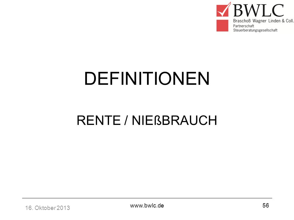 16. Oktober 2013 www.bwlc.de56 DEFINITIONEN RENTE / NIEßBRAUCH