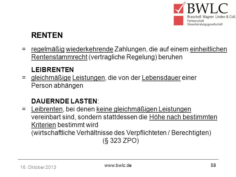 16. Oktober 2013 www.bwlc.de58 RENTEN =regelmäßig wiederkehrende Zahlungen, die auf einem einheitlichen Rentenstammrecht (vertragliche Regelung) beruh