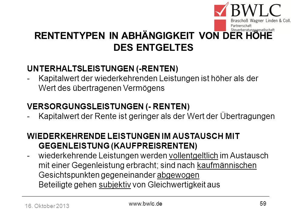 16. Oktober 2013 www.bwlc.de59 RENTENTYPEN IN ABHÄNGIGKEIT VON DER HÖHE DES ENTGELTES UNTERHALTSLEISTUNGEN (-RENTEN) -Kapitalwert der wiederkehrenden
