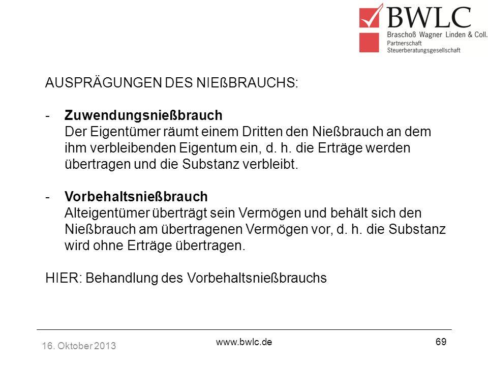 16. Oktober 2013 www.bwlc.de69 AUSPRÄGUNGEN DES NIEßBRAUCHS: -Zuwendungsnießbrauch Der Eigentümer räumt einem Dritten den Nießbrauch an dem ihm verble