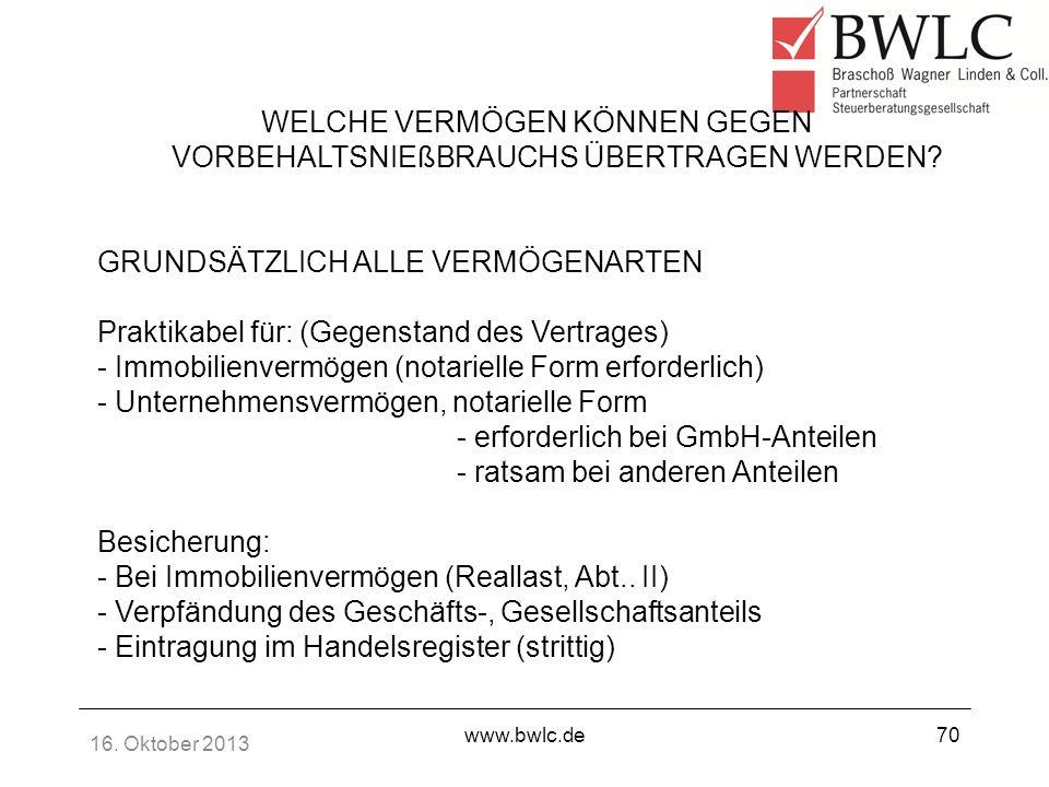 16. Oktober 2013 www.bwlc.de70 GRUNDSÄTZLICH ALLE VERMÖGENARTEN Praktikabel für: (Gegenstand des Vertrages) - Immobilienvermögen (notarielle Form erfo