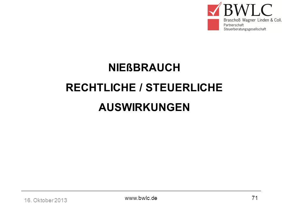 16. Oktober 2013 www.bwlc.de71 NIEßBRAUCH RECHTLICHE / STEUERLICHE AUSWIRKUNGEN