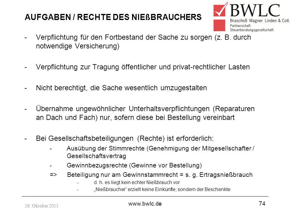 16. Oktober 2013 www.bwlc.de74 AUFGABEN / RECHTE DES NIEßBRAUCHERS -Verpflichtung für den Fortbestand der Sache zu sorgen (z. B. durch notwendige Vers