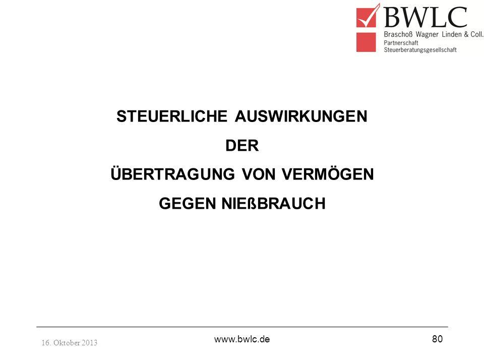 16. Oktober 2013 www.bwlc.de80 STEUERLICHE AUSWIRKUNGEN DER ÜBERTRAGUNG VON VERMÖGEN GEGEN NIEßBRAUCH