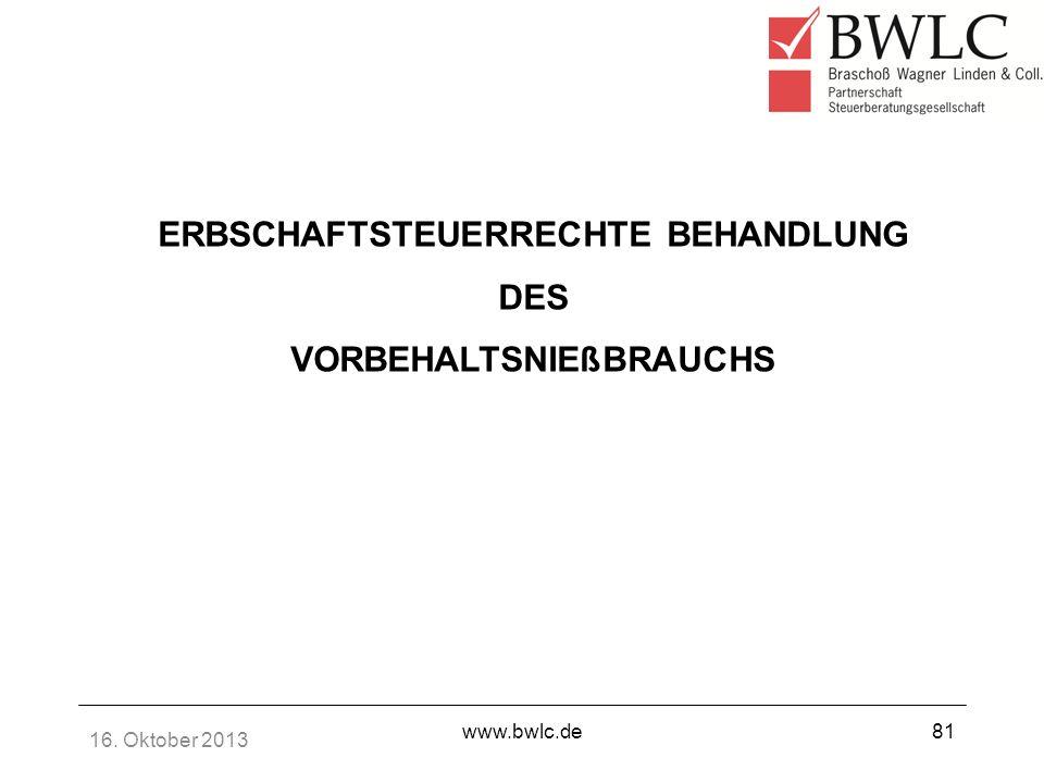 16. Oktober 2013 www.bwlc.de81 ERBSCHAFTSTEUERRECHTE BEHANDLUNG DES VORBEHALTSNIEßBRAUCHS