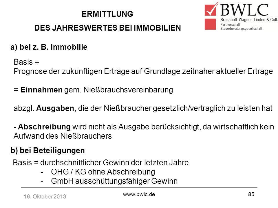 16. Oktober 2013 www.bwlc.de85 ERMITTLUNG DES JAHRESWERTES BEI IMMOBILIEN Basis = Prognose der zukünftigen Erträge auf Grundlage zeitnaher aktueller E