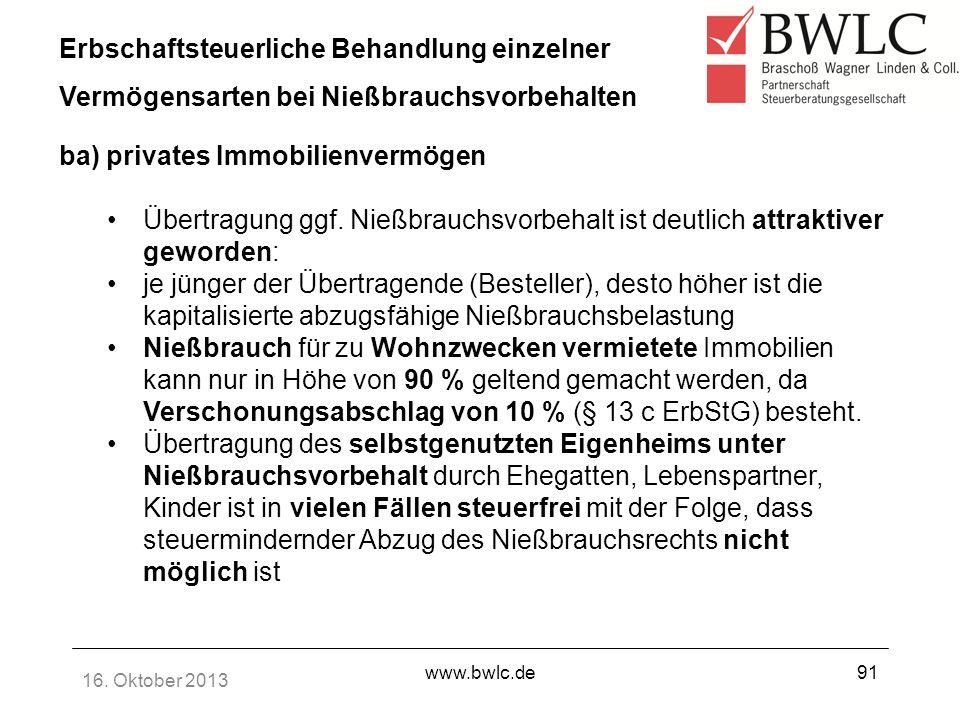 16. Oktober 2013 www.bwlc.de91 Erbschaftsteuerliche Behandlung einzelner Vermögensarten bei Nießbrauchsvorbehalten ba) privates Immobilienvermögen Übe
