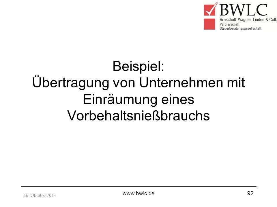 Beispiel: Übertragung von Unternehmen mit Einräumung eines Vorbehaltsnießbrauchs 16. Oktober 2013 www.bwlc.de92