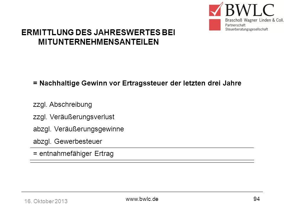 16. Oktober 2013 www.bwlc.de94 ERMITTLUNG DES JAHRESWERTES BEI MITUNTERNEHMENSANTEILEN = Nachhaltige Gewinn vor Ertragssteuer der letzten drei Jahre z