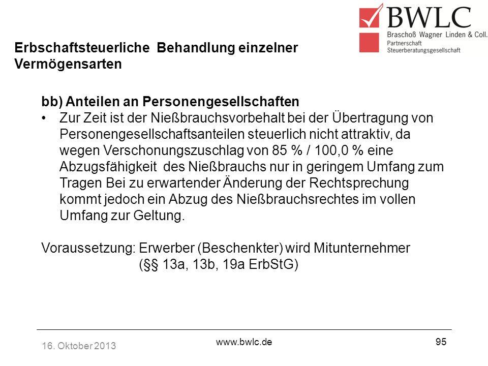 16. Oktober 2013 www.bwlc.de95 Erbschaftsteuerliche Behandlung einzelner Vermögensarten bb) Anteilen an Personengesellschaften Zur Zeit ist der Nießbr