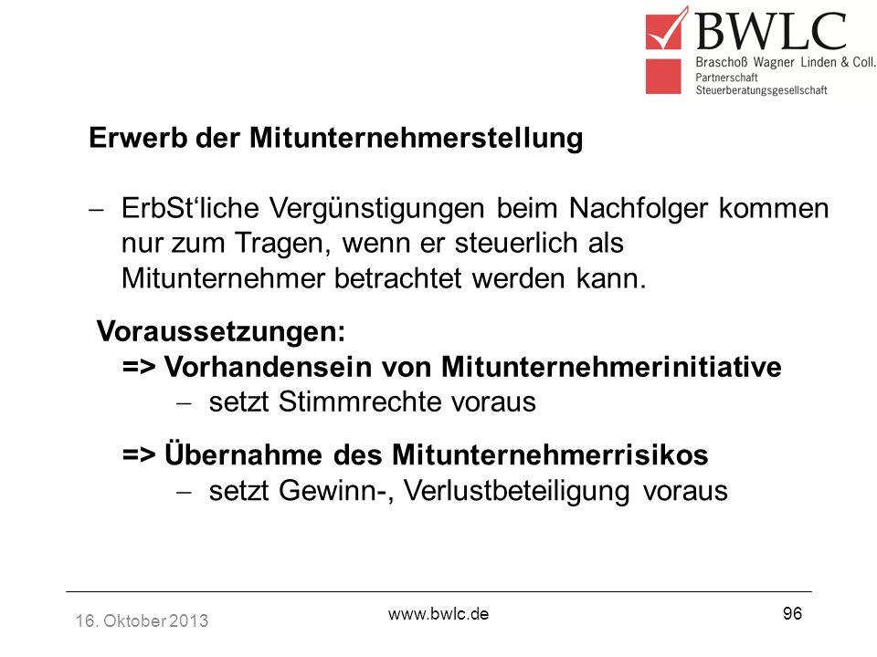 16. Oktober 2013 www.bwlc.de96 Erwerb der Mitunternehmerstellung ErbStliche Vergünstigungen beim Nachfolger kommen nur zum Tragen, wenn er steuerlich