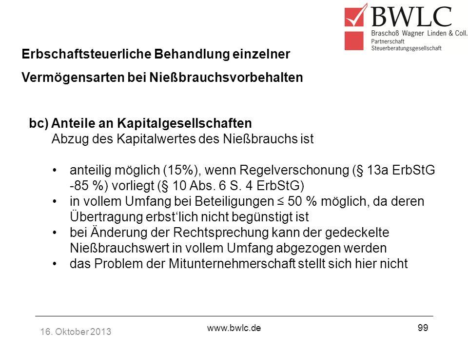 16. Oktober 2013 www.bwlc.de99 Erbschaftsteuerliche Behandlung einzelner Vermögensarten bei Nießbrauchsvorbehalten bc) Anteile an Kapitalgesellschafte
