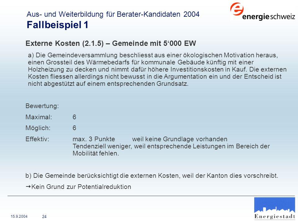15.9.2004 24 Externe Kosten (2.1.5) – Gemeinde mit 5000 EW a) Die Gemeindeversammlung beschliesst aus einer ökologischen Motivation heraus, einen Gros
