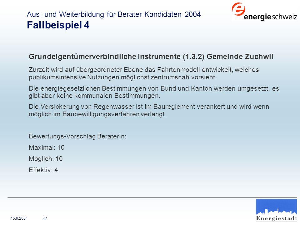 15.9.2004 32 Grundeigentümerverbindliche Instrumente (1.3.2) Gemeinde Zuchwil Zurzeit wird auf übergeordneter Ebene das Fahrtenmodell entwickelt, welc