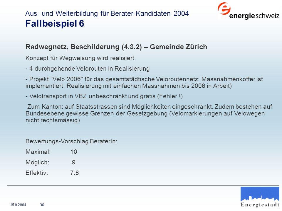 15.9.2004 36 Radwegnetz, Beschilderung (4.3.2) – Gemeinde Zürich Konzept für Wegweisung wird realisiert. - 4 durchgehende Velorouten in Realisierung -