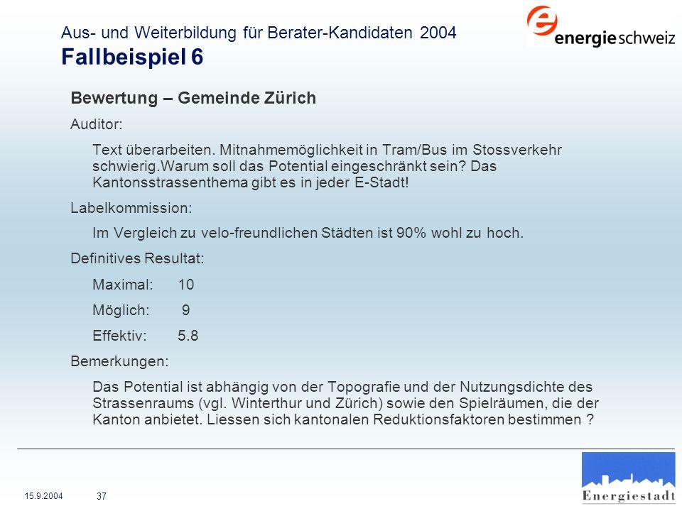 15.9.2004 37 Bewertung – Gemeinde Zürich Auditor: Text überarbeiten. Mitnahmemöglichkeit in Tram/Bus im Stossverkehr schwierig.Warum soll das Potentia