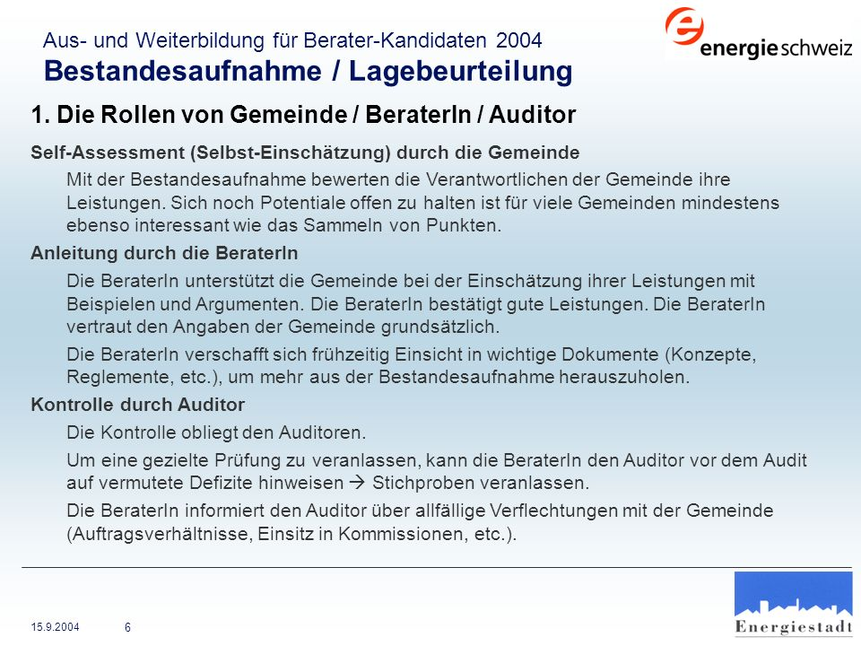 15.9.2004 6 1. Die Rollen von Gemeinde / BeraterIn / Auditor Self-Assessment (Selbst-Einschätzung) durch die Gemeinde Mit der Bestandesaufnahme bewert